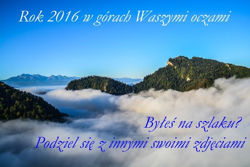Rok 2016 w górach Waszymi oczami. Byłeś na szlaku? Podziel się z innymi swoimi zdjęciami