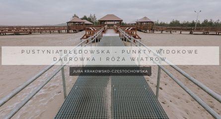 Pustynia Błędowska – punkty widokowe   Dąbrówka i Róża Wiatrów