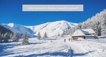 Poradnik: Gdzie sprawdzić aktualne warunki w górach?