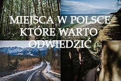 Miejsca w Polsce, które warto odwiedzić