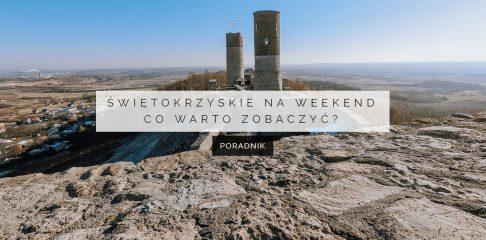 Co warto zobaczyć w województwie świętokrzyskim w weekend?