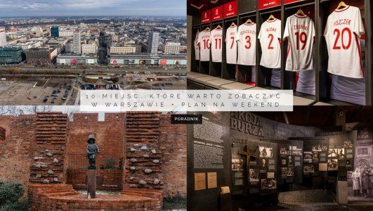 10 miejsc, które warto zobaczyć w Warszawie + plan na weekend