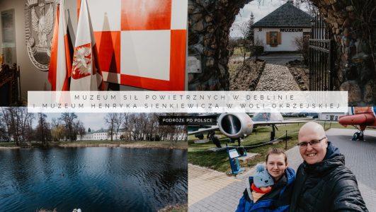 Muzeum Sił Powietrznych w Dęblinie i Muzeum Henryka Sienkiewicza w Woli Okrzejskiej