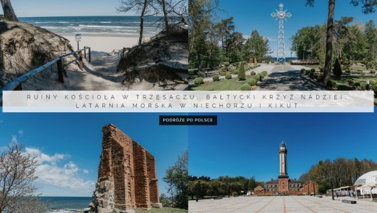 Ruiny kościoła w Trzęsaczu, Bałtycki Krzyż Nadziei, latarnia morska w Niechorzu i Kikut